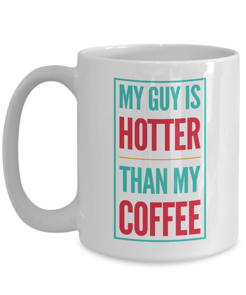My Guy Is Hotter Than My Coffee 15 oz. Coffee Mug