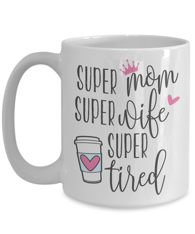 Super Mom, Super Wife, Super Tired 15 oz coffee mug