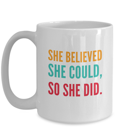 She Believed She Could, So She Did 15 oz. mug