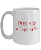 I'm Not Weird, I'm Limited Edition - 15 oz coffee mug