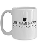 Coffee Makes Me Gangsta 15 oz. Coffee Mug