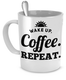 Wake Up. Coffee. Repeat. Mug