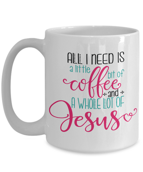 A Little Coffee and Whole Lot of Jesus 15 oz. mug