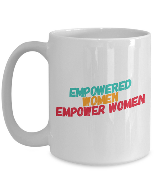 Empowered Women Empower Women 15 oz Coffee Mug