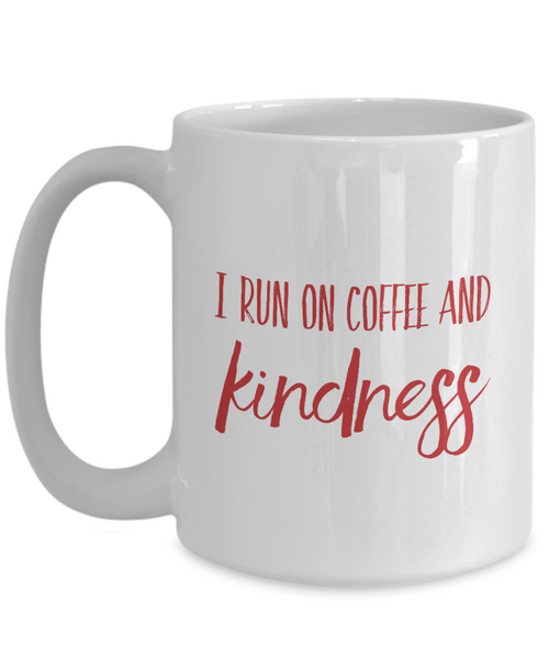 I Run on Coffee and Kindness - 15 oz. Coffee Mug