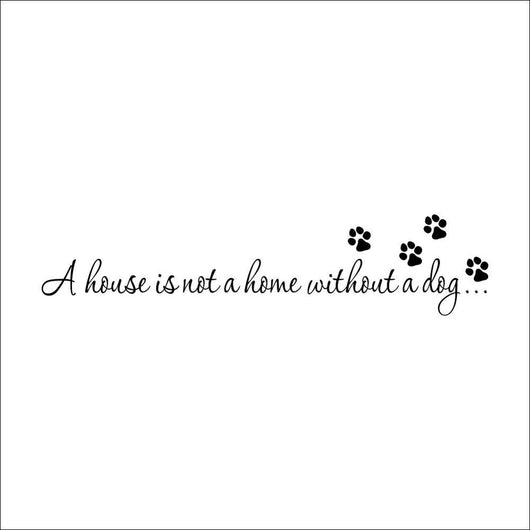 A house is not home without a dog Paw Print - Wall Decal