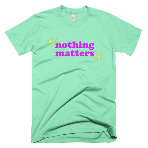 nothing matters t-shirt