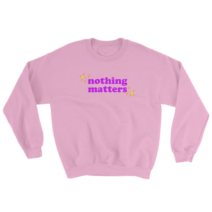 nothing matters sweatshirt