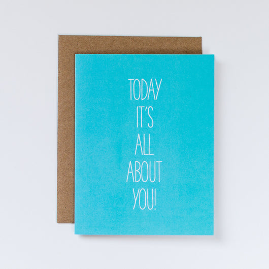 Today It's All About You Happy Birthday Card