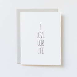 I Love Our Life Happy Anniversary Card