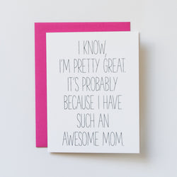 Hey Mom, I Know I'm Pretty Great... Happy Mother's Day Card