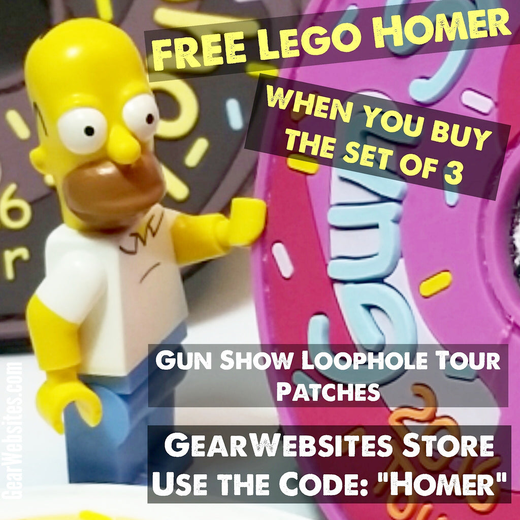 "Use Coupon Code ""Homer"" for a FREE 'Lego' Homer when you buy 3 Gun Show Loophole Donut Patches"