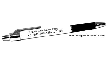 Left Handed 'IF YOU CAN READ THIS...YOU'RE PROBABLY A CUNT' Pen