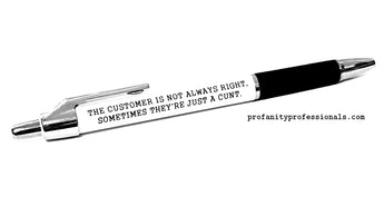 Left Handed 'THE CUSTOMER IS NOT ALWAYS RIGHT, SOMETIMES THEY'RE A CUNT' Pen