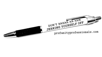 'DON'T BREAK AN ARM JERKING YOURSELF OFF' Pen