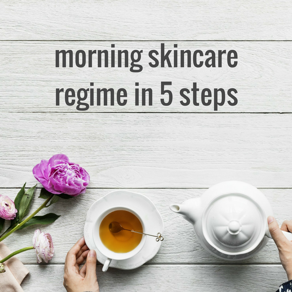 Morning Skincare Regime in 5 Steps