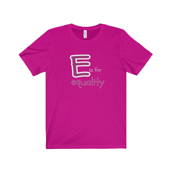 E is for Equality.  Unisex Short Sleeve Tshirt - Smash Tees