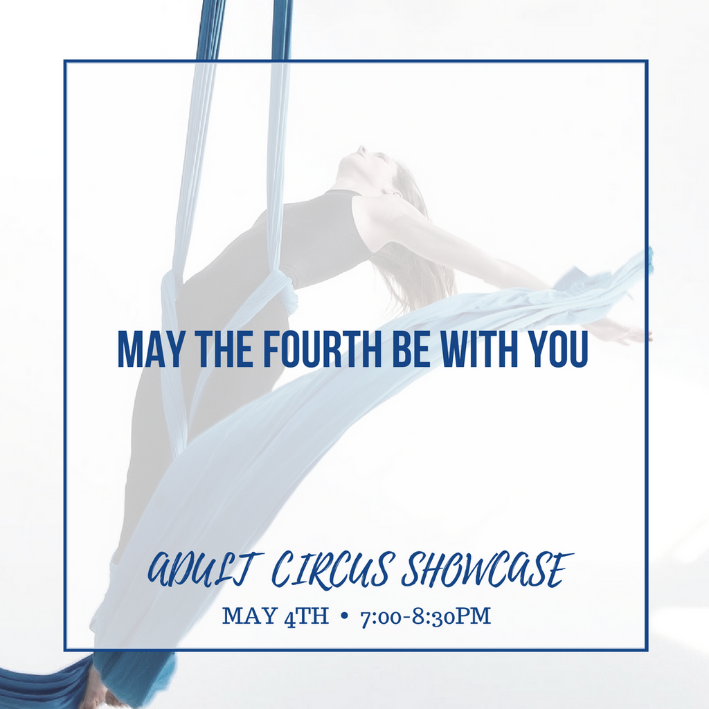 May the Fourth Be With You - Adult Circus Showcase - May 4th 7:00-8:30pm
