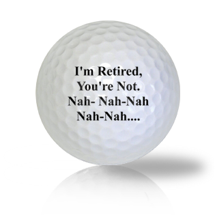 I'm Retired, You're Not Tease Golf Balls