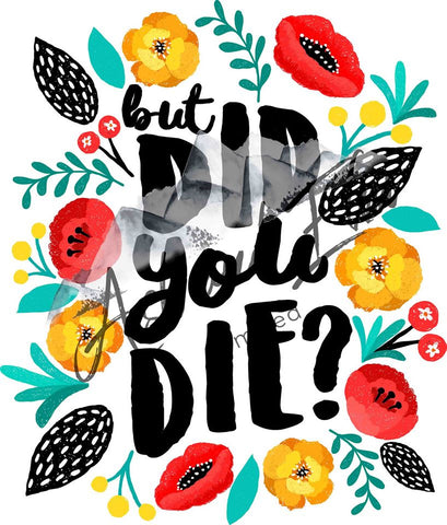 But Did You Die Floral Panel