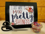 I Just Want to Make Pretty Things Panel