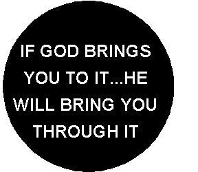 """ IF GOD BRINGS YOU TO IT ... HE WILL BRING YOU THOUGHT IT "" 1.25"" MAGNET ~ Inspirational Faith"