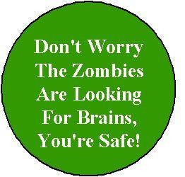 """ Don't Worry The Zombies Are Looking For Brains, You're Safe! "" Zombie 1.25"" Magnet"