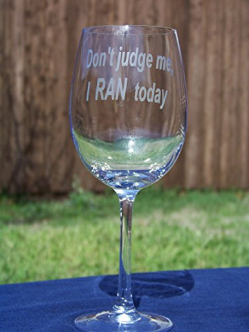 """Don't judge me, I RAN today"" etched wine glass for runners"