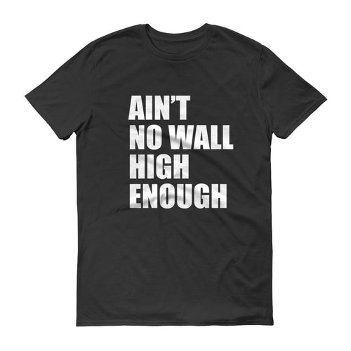 Ain't No Wall High Enough black protest t-shirt