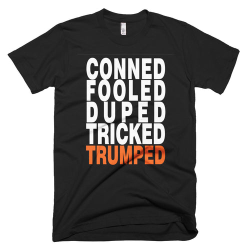 Conned Fooled Duped Tricked Trumped protest t-shirt