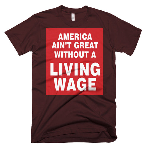 America Ain't Great Without a Living Wage protest t-shirt