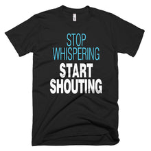 Stop Whispering Start Shouting protest t-shirt