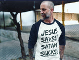 JESUS SAVES! SATAN SUCKS! - PeculiarPeople StandOut Christian Apparel