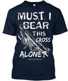 MUST I BEAR ALONE - PeculiarPeople StandOut Christian Apparel