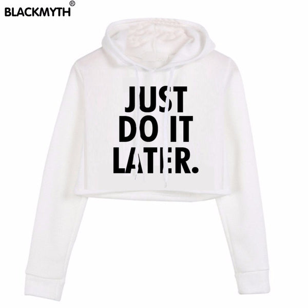 Women Fashion JUST DO IT LATER White Black Short Crop Tops Hoodie - Hoodie Lover