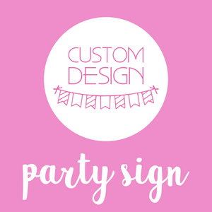 party styling - party sign | custom design