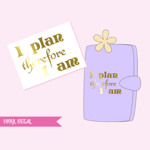 vinyl decal | I plan therefore I am
