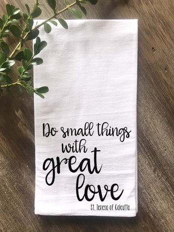 Do Small Things with Great Love Flour Sack Tea Towel - Returning Grace Designs