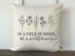 In a Field of Roses, Be a Wildflower Pillow Cover