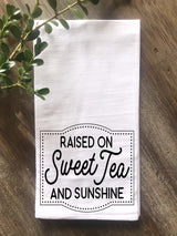 Raised on Sweet Tea and Sunshine Flour Sack Tea Towel - Returning Grace Designs