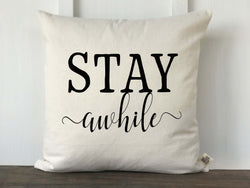 Stay Awhile Pillow Cover