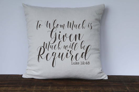 To Whom Much is Given Much Will Be Required Scripture Pillow Cover Luke 12:48 - Returning Grace Designs