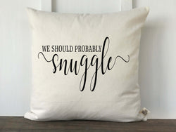We Should Probably Snuggle Pillow Cover - Returning Grace Designs