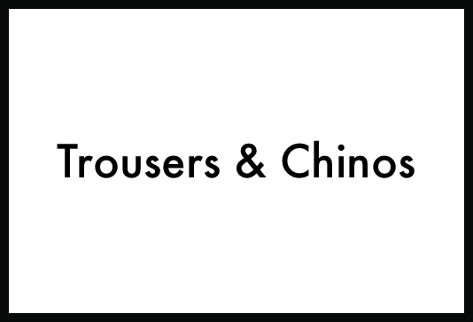 Trousers, Chinos and Jeans