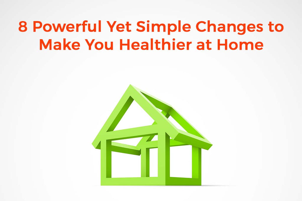 8 Powerful But Simple Changes to Make You Healthier