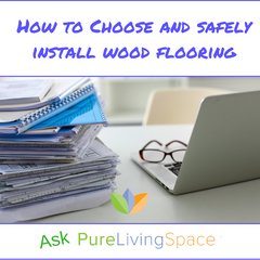 How to Choose and Safely Install Wood Flooring