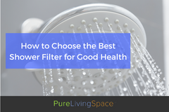 How to Choose the Best Shower Filter for Good Health