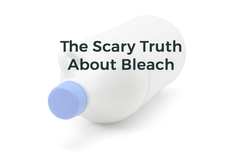 The Scary Truth About Bleach and Your Good Health