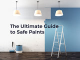 The Ultimate Guide to Safe Paints