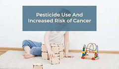 What You Should Know About Pesticide Use and Increased Cancer Risk